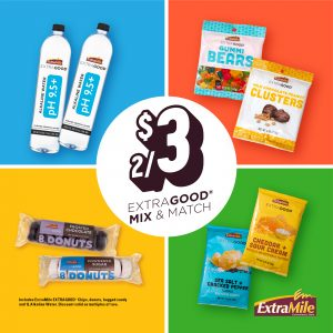 2/$3 ExtraGood Mix & Match Includes ExtraMile ExtraGood Chips, donuts, bagged candy and 1L alkaline water. Discount valid of multiples of two.