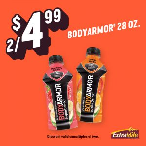 2/$4.99 BODYARMOR® 28 oz. Discount valid on multiples of two.