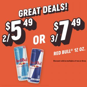 Great Deals! 2/$5.49 OR 3/$7.49 Red Bull 12 oz. Discount valid on multiples of two or three. Available varieties vary by location. Offer good on select products and sizes only for a limited time at participating stores. Quantities limited to stock on hand. Price does not include applicable taxes.